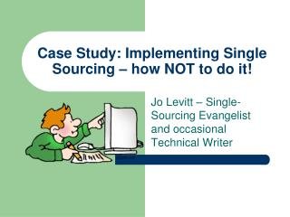 Case Study: Implementing Single Sourcing – how NOT to do it!