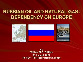 RUSSIAN OIL AND NATURAL GAS : DEPENDENCY ON EUROPE