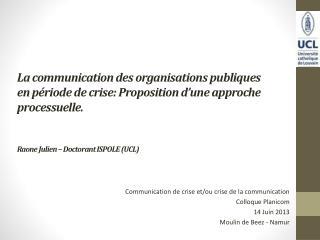 Communication de  crise et/ou  crise de la communication Colloque Planicom 14 Juin 2013