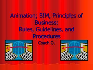 Animation; BIM, Principles of Business:  Rules, Guidelines, and Procedures