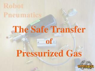 The Safe Transfer of Pressurized Gas