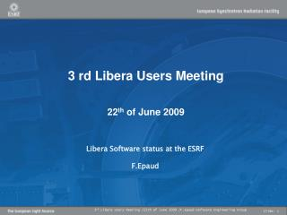 3 rd Libera Users Meeting 22 th  of June 2009
