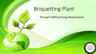 Through Briquetting Plant Fulfilling Energy Requirements