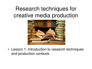 Research techniques for creative media production