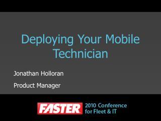 Deploying Your Mobile Technician Jonathan Holloran