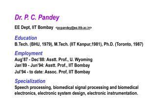 Dr. P. C. Pandey EE Dept, IIT Bombay < pcpandey@ee.iitb.ac > Education