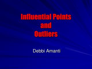 Influential Points and  Outliers