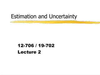 Estimation and Uncertainty