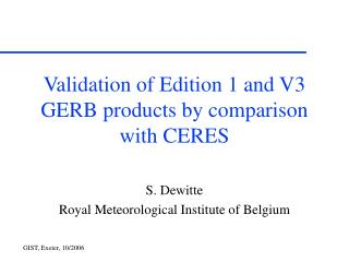 Validation of Edition 1 and V3 GERB products by comparison with CERES