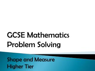 GCSE Mathematics Problem Solving Shape and Measure Higher Tier