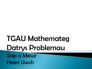 TGAU  Mathemateg Datrys Problemau Siap  a  Mesur Haen Uwch