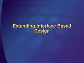 Extending Interface  Based Design