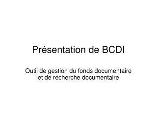 Pr�sentation de BCDI
