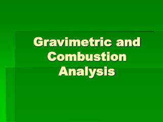 Gravimetric and        Combustion Analysis