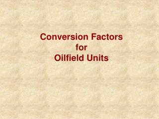Conversion Factors for Oilfield Units