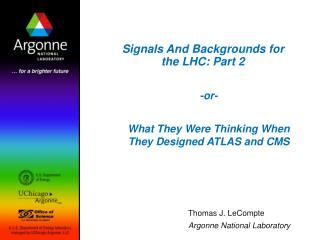 Signals And Backgrounds for the LHC: Part 2