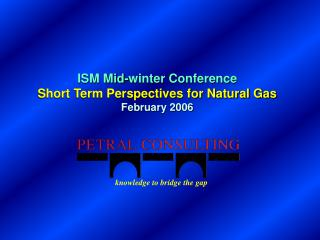 ISM Mid-winter Conference Short Term Perspectives for Natural Gas February 2006