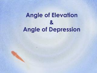 Angle of Elevation &  Angle of Depression