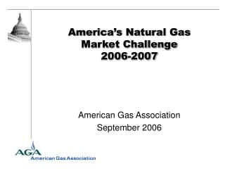 America�s Natural Gas Market Challenge 2006-2007