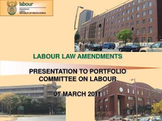 LABOUR LAW AMENDMENTS PRESENTATION TO PORTFOLIO COMMITTEE ON LABOUR 01 MARCH 2011