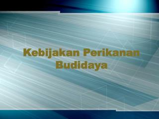 Kebijakan Perikanan Budidaya