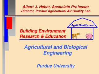 Albert J. Heber, Associate Professor Director, Purdue Agricultural Air Quality Lab
