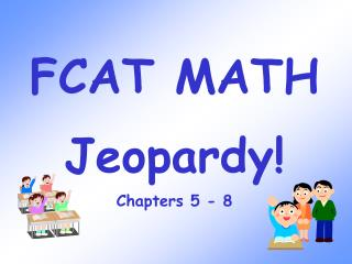 FCAT MATH Jeopardy! Chapters 5 - 8