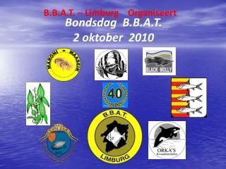 B.B.A.T. – Limburg    Organiseert