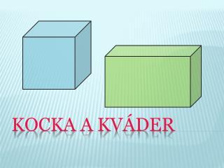 KOCKA a KVÁDER