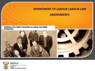 DEPARTMENT OF LABOUR LABOUR LAW AMENDMENTS