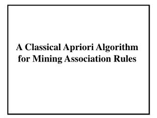 A Classical Apriori Algorithm  for Mining Association Rules