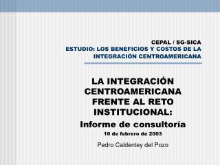 CEPAL / SG-SICA ESTUDIO: LOS BENEFICIOS Y COSTOS DE LA INTEGRACI�N CENTROAMERICANA