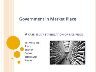 A case study stabilization of rice price prepared by: Rizky Wanda Sagita Fitriyanto Ardhy