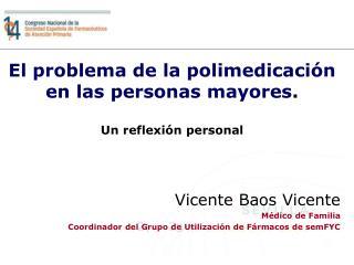 El problema de la polimedicación en las personas mayores . Un reflexión personal