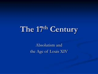 The 17th Century: Absolutism and The Age of Louis XIV