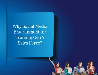 Why Social Media Environment for Training Gen Y Sales Force?