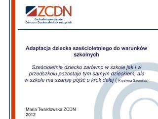 Maria Twardowska ZCDN 2012