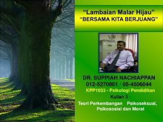 """""""Lambaian Malar Hijau"""" """"BERSAMA KITA BERJUANG"""" DR. SUPPIAH NACHIAPPAN 012-5270801 / 05-4506044"""