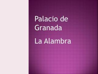 Palacio de Granada  La Alambra