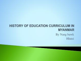 HISTORY OF EDUCATION CURRICULUM IN MYANMAR