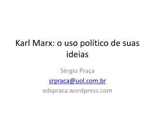 Kar l Marx: o uso político de suas ideias