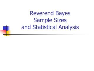 Reverend Bayes Sample Sizes and Statistical Analysis