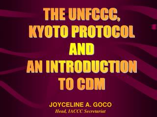THE UNFCCC, KYOTO PROTOCOL AND AN INTRODUCTION TO CDM