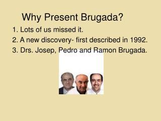 Why Present Brugada?