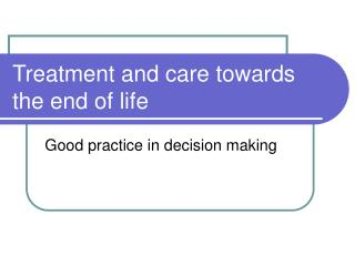 Treatment and care towards the end of life