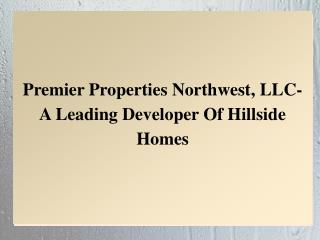 Premier Properties Northwest, LLC- A Leading Developer Of Hillside Homes
