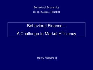 Behavioral Finance � A Challenge to Market Efficiency