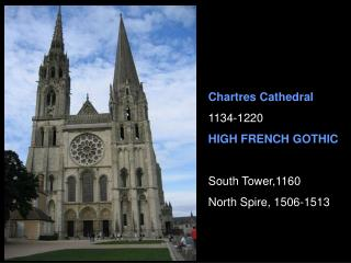 Chartres Cathedral 1134-1220 HIGH FRENCH GOTHIC South Tower,1160 North Spire, 1506-1513