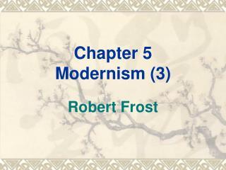 Chapter 5 Modernism (3)