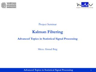Project Seminar Kalman Filtering Advanced Topics in Statistical Signal Processing Mirza Ahmad Baig